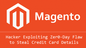 Hackers Exploiting Magento Zero-day Vulnerability to Steal Credit Card Details